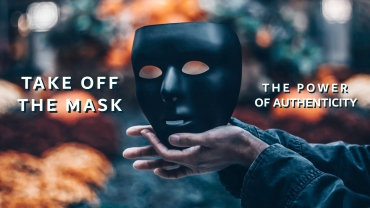 Taking Off The Mask: The Power Of Authenticity – Part 3