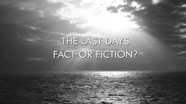 The Last days: Fact or Fiction – Part 4